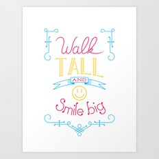 Walk tall and smile big Art Print
