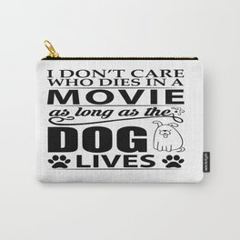 I don't care who dies in a movie, as long as the dog lives! Carry-All Pouch