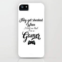 They get shocked When I told em I'm a gamer iPhone Case