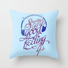 Sometimes I Get A Good Feeling Throw Pillow