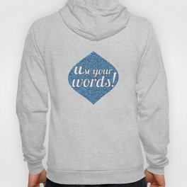 Use Your Words! Hoody