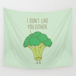 Broccoli don't like you either Wall Tapestry
