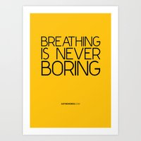 Breathing Is Never Boring Art Print
