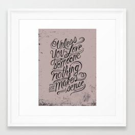 Unless you love someone... Framed Art Print