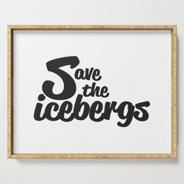 Save the icebergs Serving Tray
