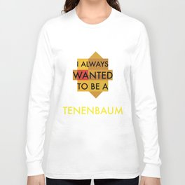 I always wanted to be a Tenenbaum Long Sleeve T-shirt