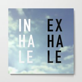 Inhale Exhale Metal Print