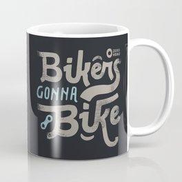 Bikes gonna bike Coffee Mug