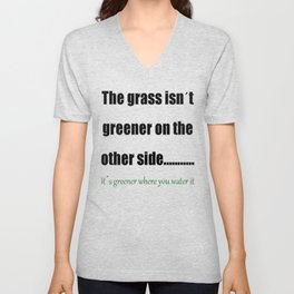 The Grass Is Greener Where You Water It Unisex V-Neck