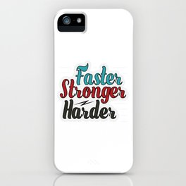 Motivational & Inspirational Tee for person who are and who want to became Faster! stronger! harder! iPhone Case