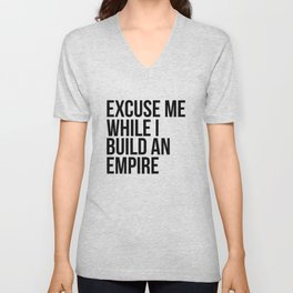 Excuse Me While I Build An Empire Unisex V-Neck