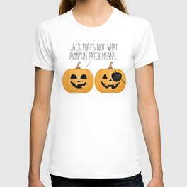 Jack, That's Not What Pumpkin Patch Means... T-shirt