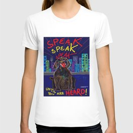 SPEAK Until You Are HEARD! T-shirt