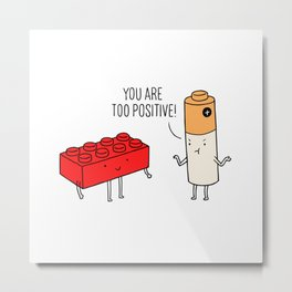 You are too positive Metal Print