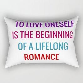 To love oneself is the beginning of a lifelong romance Rectangular Pillow