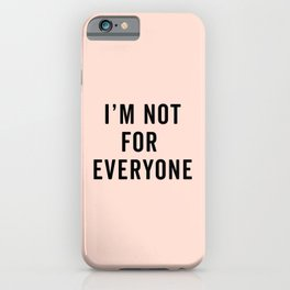 I'm Not For Everyone Funny Quote iPhone Case