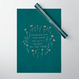 """""""Through Sun And Rain, You Will Bloom All The Same."""" Wrapping Paper"""