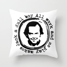 All work and no play makes Jack a dull boy Throw Pillow