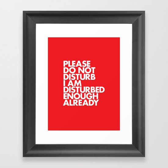 PLEASE DO NOT DISTURB I AM DISTURBED ENOUGH ALREADY Framed Art Print