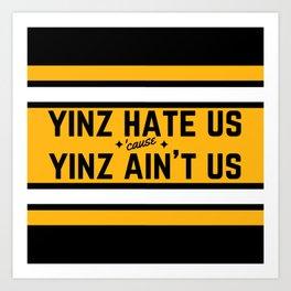 Pittsburgh Yinz Hate Us Funny Sports Football Fan 412 Steel City Art Print