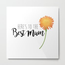 Here's To The Best Mum Metal Print