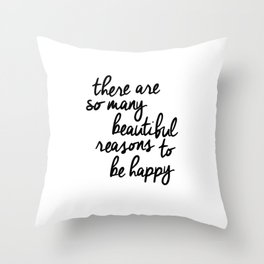 There Are So Many Beautiful Reasons to Be Happy typography poster design home decor bedroom wall art Throw Pillow