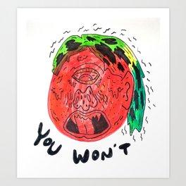 You Won't Art Print