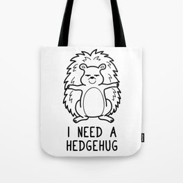 I Need a Hedgehug Shirt Funny Pun Wordplay Gift Tote Bag