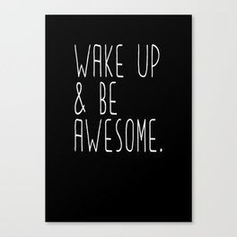 Wake up & be awesome Canvas Print