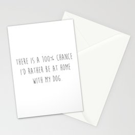 There is a 100% chance I'd rather be at home with my dog. Stationery Cards