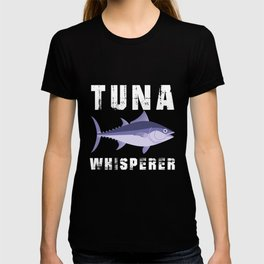 Tuna Whisperer Unique Fishing Gift Idea Funny For Fishing Lover Mother's Day Father's Day Birthday T-shirt