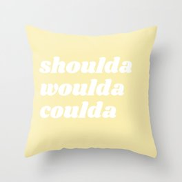 shoulda woulda coulda Throw Pillow