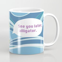 See you later, alligator Coffee Mug