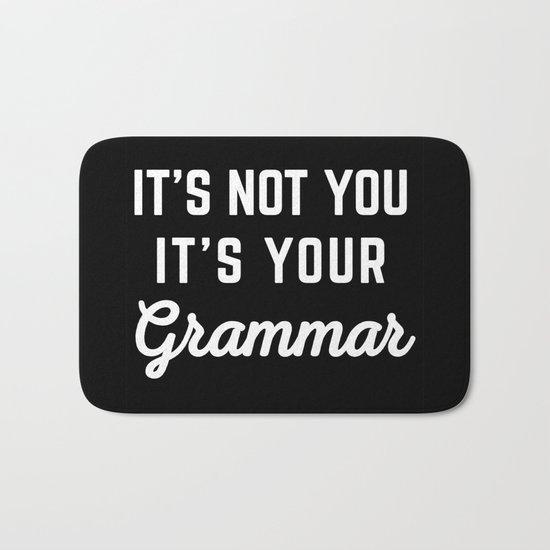 Not You Grammar Funny Quote Bath Mat