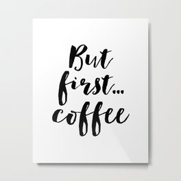 But First Coffee,Inspirational Quote,Kitchen Wall Decor,Quote Prints,Digital Print,Wall Art,Bar Deco Metal Print
