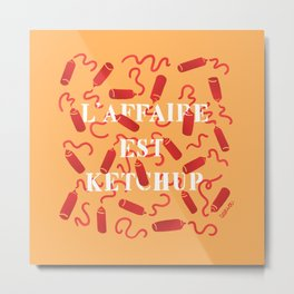 L'AFFAIRE EST KETCHUP Metal Print