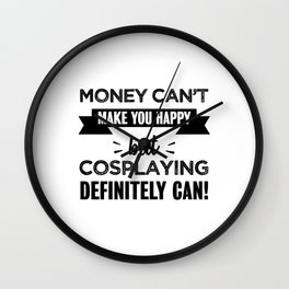 Cosplaying makes you happy Funny Gift Wall Clock