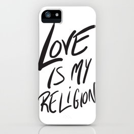 Love is My Religion iPhone Case