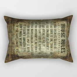 House Rules - read em an weep! no excuses tolerated! Rectangular Pillow