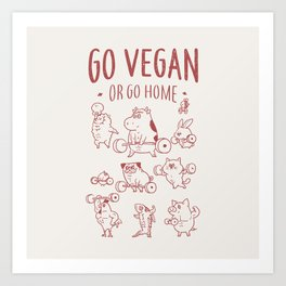 GO VEGAN OR GO HOME Art Print