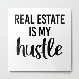 Real estate is my hustle. Realtor gifts. Estate agent Metal Print