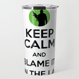 Keep Calm And Blame It On The Lag Travel Mug