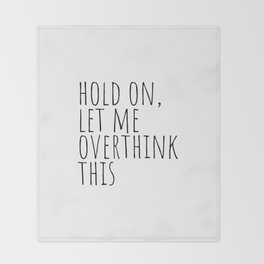Hold on, let me overthink this Throw Blanket