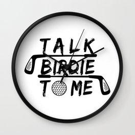 Talk Birdie To Me - Funny Golf Golfer Golfing Gift Wall Clock