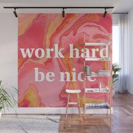 Work Hard Be Nice by Bethany Kelm Wall Mural