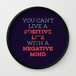 You Can't Live A Positive Life With A Negative mind Wall Clock