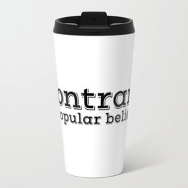 Contrary to popular belief. by WIPjenni Travel Mug