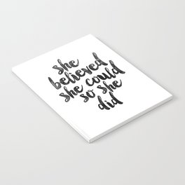 She Believed She Could So She Did black and white typography poster design bedroom wall home decor Notebook