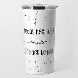 TEXT ART Today has been cancelled go back to bed Travel Mug