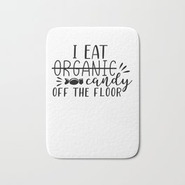 I Eat Candy Of The Floor Funny Organic Satirical Bath Mat